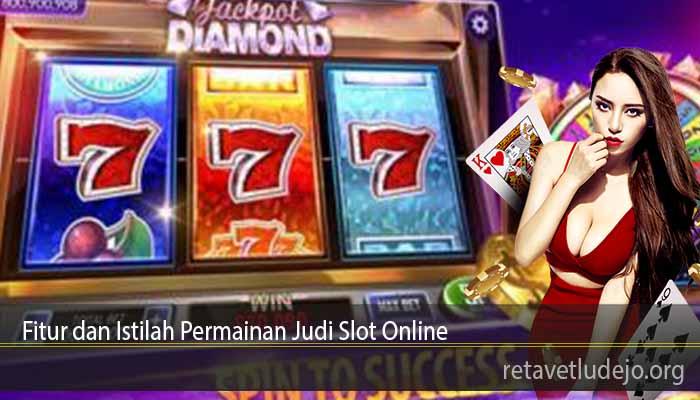 Fitur dan Istilah Permainan Judi Slot Online