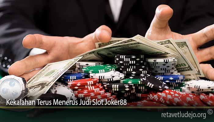 Kekalahan Terus Menerus Judi Slot Joker88