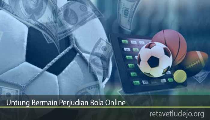 Untung Bermain Perjudian Bola Online